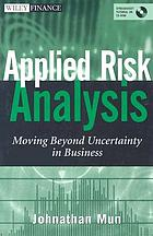 Applied risk analysis : moving beyond uncertainty in business