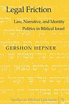 Legal friction : law, narrative, and identity politics in biblical Israel