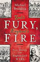 God's fury, England's fire : a new history of the English civil wars