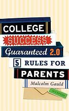 College success guaranteed 2.0 : 5 rules for parents