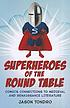 Superheroes of the Round Table : comics connections... by  Jason Tondro