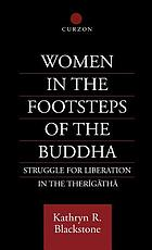 Women in the footsteps of the Buddha : struggle for liberation in the Therigatha