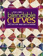 Blendable curves : stack, slice & sew unique quilts in a weekend