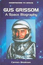 Gus Grissom : a space biography