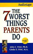 The 7 worst things parents do