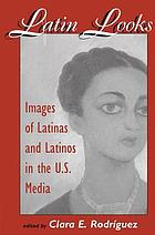 Latin looks : images of Latinas and Latinos in the U.S. media