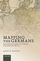 Mapping the Germans : statistical science, cartography, and the visualization of the German nation, 1848-1914