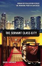 The servant class city : urban revitalization versus the working poor in San Diego