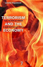 Terrorism and the economy : how the war on terror is bankrupting the world