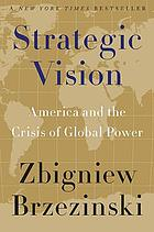 Strategic vision : America and the crisis of global power