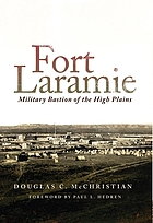 Fort Laramie : military bastion of the High Plains
