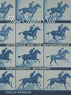 Time stands still : Muybridge and the instantaneous photography movement