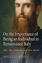 On the importance of being an individual in Renaissance Italy : men, their professions, and their beards