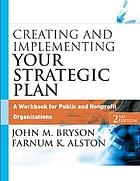 Creating and implementing your strategic plan : a workbook for public and nonprofit organizations