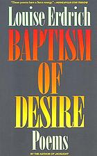 Baptism of desire : poems
