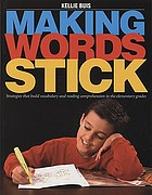 Making words stick : strategies that build vocabulary and reading comprehension in the elementary grades