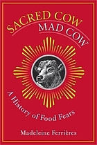 Sacred Cow, Mad Cow: A History of Food Fears cover image