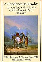 A rendezvous reader : tall, tangled, and true tales of the mountain men, 1805-1850