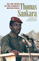 We are heirs of the world's revolutions : speeches from the Burkina Faso revolution 1983-87