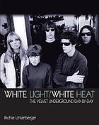 White light/white heat : the Velvet Underground day-by-day
