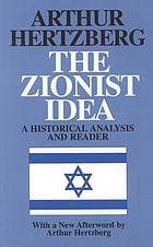 The Zionist idea : a historical analysis and reader