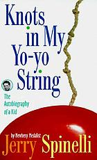 Knots in my yo-yo string : the autobiography of a kid