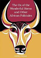 The ox of the wonderful horns, and other African folktales