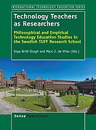 Technology teachers as researchers : philosophical and empirical technology education studies in the Swedish TUFF Research School