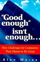 Good enough isn't enough-- : nine challenges for companies that choose to be great