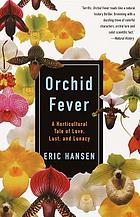 Orchid fever : a horticultural tale of love, lust, and lunacy
