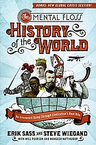 The mental floss history of the world : an irreverent romp through civilization's best bits