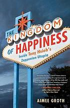 The kingdom of happiness : inside Tony Hsieh's zapponian utopia