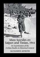 Mass suicides on Saipan and Tinian, 1944 : an examination of the civilian deaths in historical context