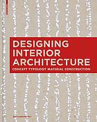 Designing Interior Architecture : Concept, Typology, Material, Construction.
