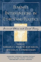 Feminist interventions in ethics and politics : feminist ethics and social theory