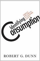 Identifying consumption : subjects and objects in consumer society