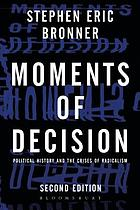 Moments of decision : political history and the crises of radicalism