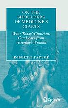 On the shoulders of medicine's giants : what today 's clinicians can learn from yesterday's wisdom