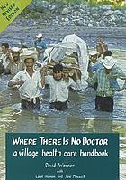 Where there is no doctor : a village health care handbook