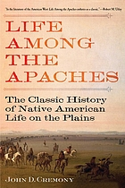 Life among the Apaches : the classic history of native American life on the plains