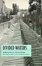 Divided waters : bridging the U.S.-Mexico border