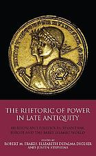 The Rhetoric of Power in Late Antiquity : Religion and Politics in Byzantium, Europe and the Early Islamic World.