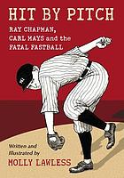 Hit by pitch : Ray Chapman, Carl Mays and the fatal fastball