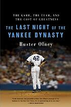 The last night of the Yankee dynasty : the game, the team, and the cost of greatness