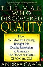 The man who discovered quality : how W. Edwards Deming brought the quality revolution to America : the stories of Ford, Xerox, and GM