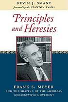 Principles and heresies : Frank S. Meyer and the shaping of the American conservative movement
