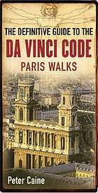 The definitive guide to The da Vinci code : Paris walks