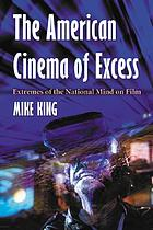 The American cinema of excess : extremes of the national mind on film
