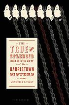 The true and splendid history of the Harristown sisters : a novel