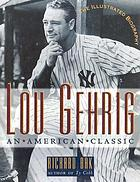 Lou Gehrig : an American classic